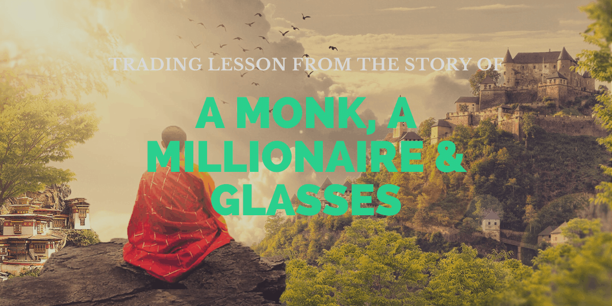 Trading Lesson From The Story of A Monk, A Millionaire & Glasses